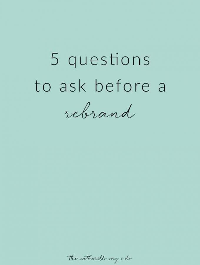 5 questions to ask yourself before considering a rebrand!