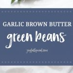 Garlic brown butter green beans are the perfect vegetable staple for your home. These green beans go with so many entrees and they are so easy to make, whether it's with fresh or frozen green beans. Even your kids will love these flavorful vegetables.?