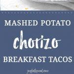 In search of the ultimate comforting breakfast? Look no farther than Mashed Potato Chorizo Breakfast Tacos! These tacos, made with store-bought chorizo and homemade mashed potatoes, are the stuff dreams are made of. They cook up quickly to create a flavorful meal! Easy to make ahead of time and freeze, these breakfast tacos are an ideal dish to bring a new mama, friends who moved, etc. Mashed Potato Chorizo Breakfast Tacos are an amazing meal!